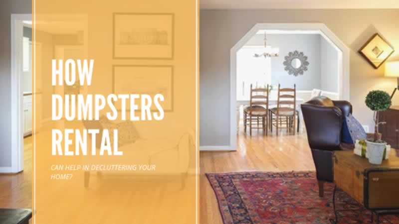 How Dumpsters Rental Can Help in Decluttering Your Home