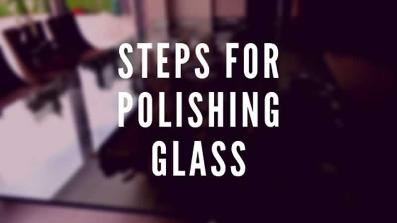 Steps For Polishing Glass