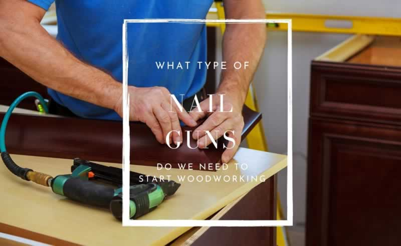 What types of nail guns do woodworkers need