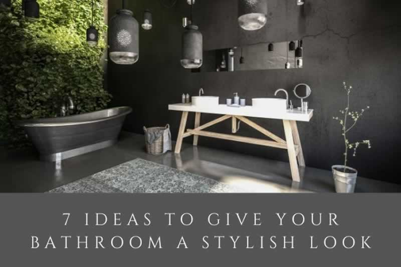 7 Ideas to Give your Bathroom a Stylish Look
