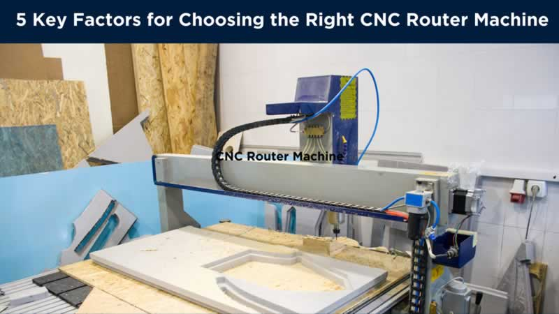 5 Key Factors for Choosing the Right CNC Router Machine